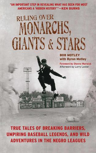 Ruling Over Monarchs, Giants, and Stars: True Tales of Breaking Barriers, Umpiring Baseball Legends, and Wild Adventures in the Negro Leagues (Hardback)