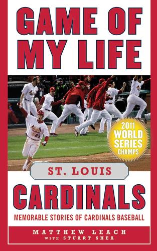 Game of My Life St. Louis Cardinals: Memorable Stories of Cardinals Baseball - Game of My Life (Hardback)