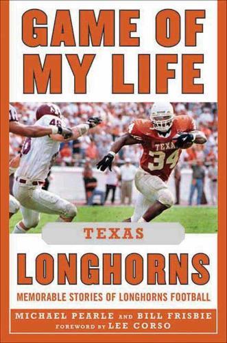 Game of My Life Texas Longhorns: Memorable Stories of Longhorns Football - Game of My Life (Hardback)