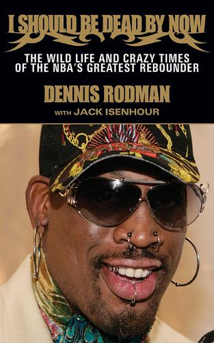 I Should Be Dead By Now: The Wild Life and Crazy Times of the NBA's Greatest Rebounder of Modern Times (Paperback)