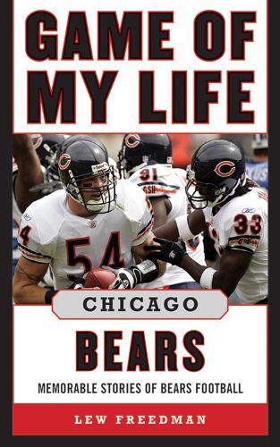 Game of My Life Chicago Bears: Memorable Stories of Bears Football - Game of My Life (Hardback)