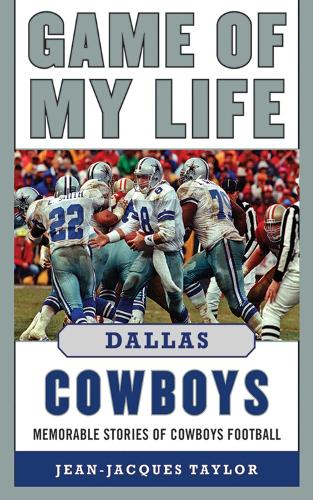 Game of My Life Dallas Cowboys: Memorable Stories of Cowboys Football - Game of My Life (Hardback)