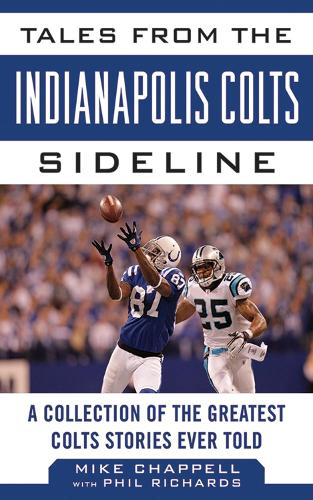 Tales from the Indianapolis Colts Sideline: A Collection of the Greatest Colts Stories Ever Told - Tales from the Team (Hardback)