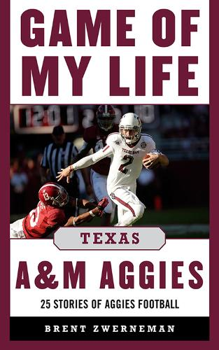 Game of My Life Texas A&M Aggies: Memorable Stories of Aggies Football - Game of My Life (Hardback)