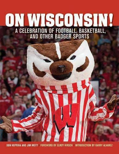 On Wisconsin!: A Celebration of Football, Basketball, and Other Badger Sports (Paperback)