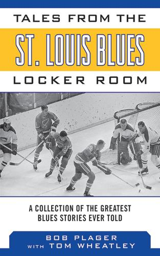 Tales from the St. Louis Blues Locker Room: A Collection of the Greatest Blues Stories Ever Told - Tales from the Team (Hardback)