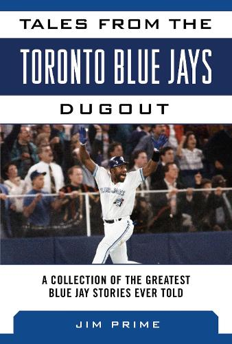 Tales from the Toronto Blue Jays Dugout: A Collection of the Greatest Blue Jays Stories Ever Told - Tales from the Team (Hardback)