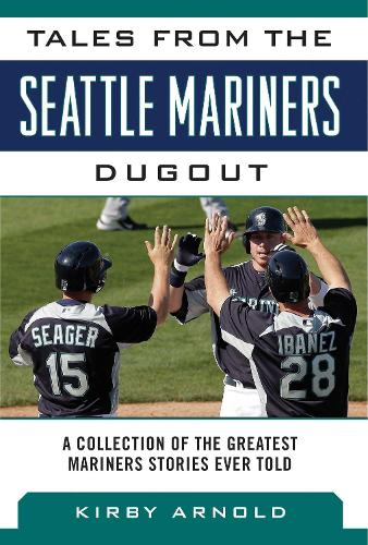 Tales from the Seattle Mariners Dugout: A Collection of the Greatest Mariners Stories Ever Told - Tales from the Team (Hardback)
