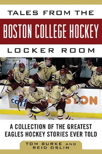 Tales from the Boston College Hockey Locker Room: A Collection of the Greatest Eagles Hockey Stories Ever Told - Tales from the Team (Hardback)