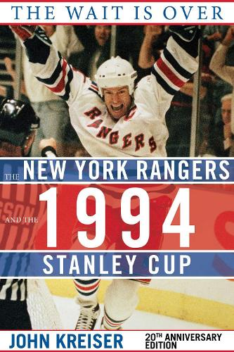 The Wait Is Over: The New York Rangers and the 1994 Stanley Cup (Hardback)