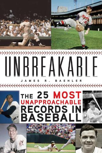 Unbreakable: The 25 Most Unapproachable Records in Baseball (Hardback)