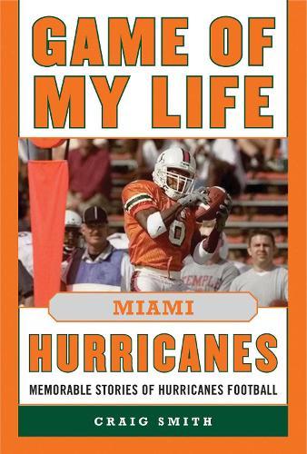Game of My Life Miami Hurricanes: Memorable Stories of Hurricanes Football - Game of My Life (Hardback)