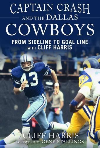 Captain Crash and the Dallas Cowboys: From Sideline to Goal Line with Cliff Harris (Hardback)