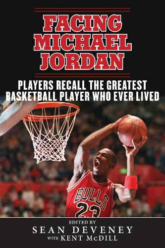 Facing Michael Jordan: Players Recall the Greatest Basketball Player Who Ever Lived (Hardback)