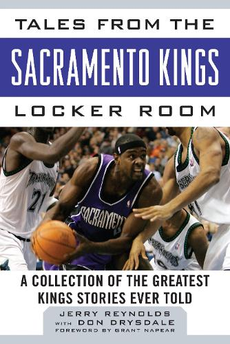 Tales from the Sacramento Kings Locker Room: A Collection of the Greatest Kings Stories Ever Told - Tales from the Team (Hardback)