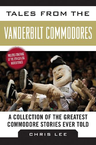 Tales from the Vanderbilt Commodores: A Collection of the Greatest Commodore Stories Ever Told - Tales from the Team (Hardback)