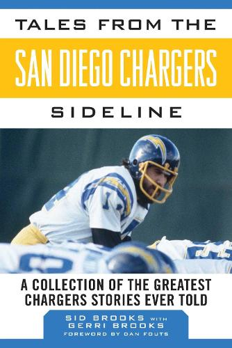 Tales from the San Diego Chargers Sideline: A Collection of the Greatest Chargers Stories Ever Told - Tales from the Team (Hardback)
