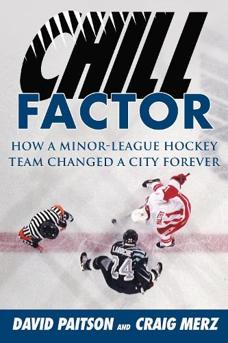 Chill Factor: How a Minor-League Hockey Team Changed a City Forever (Hardback)