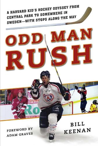 Odd Man Rush: A Harvard Kid's Hockey Odyssey from Central Park to Somewhere in Sweden - with Stops along the Way (Hardback)