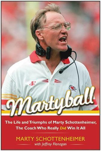 Martyball!: The Life and Triumphs of Marty Schottenheimer, the Coach Who Really Did Win It All (Paperback)