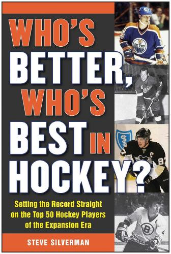 Who's Better, Who's Best in Hockey?: Setting the Record Straight on the Top 50 Hockey Players of the Expansion Era (Paperback)
