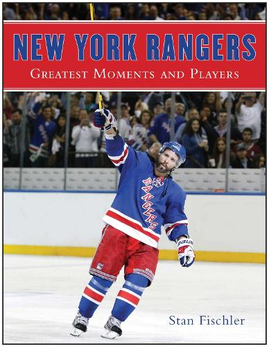 New York Rangers: Greatest Moments and Players (Hardback)