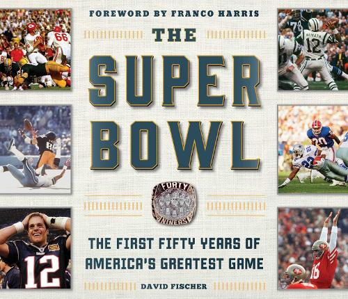 The Super Bowl: The First Fifty Years of America's Greatest Game (Hardback)