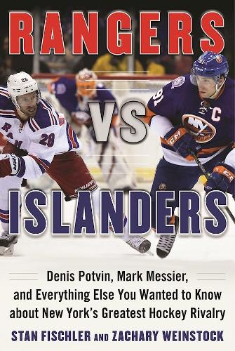 Rangers vs. Islanders: Denis Potvin, Mark Messier, and Everything Else You Wanted to Know about New York's Greatest Hockey Rivalry (Hardback)