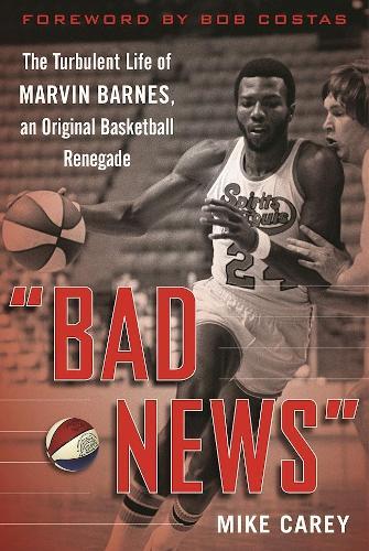 """Bad News"": The Turbulent Life of Marvin Barnes, Pro Basketball's Original Renegade (Hardback)"