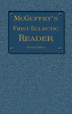 McGuffey's First Eclectic Reader: Revised Edition (1879) - 1879 McGuffey Readers 1 (Hardback)