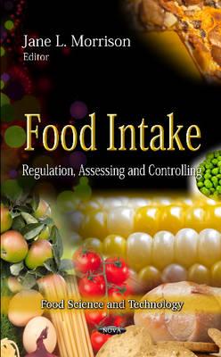 Food Intake: Regulation, Assessing & Controlling (Hardback)