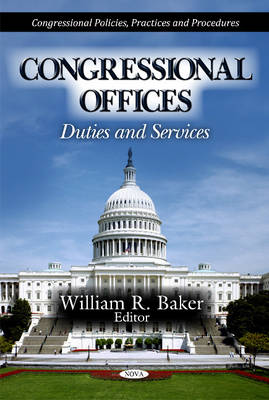 Congressional Offices: Duties & Services (Hardback)