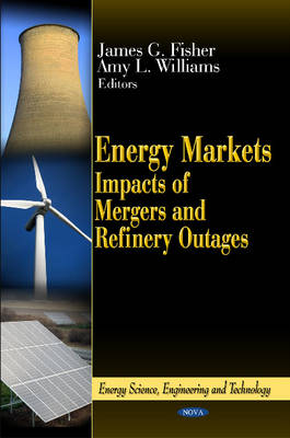 Energy Markets: Impacts of Mergers & Refinery Outages (Hardback)