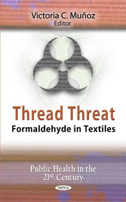 Thread Threat: Formaldehyde in Textiles (Hardback)