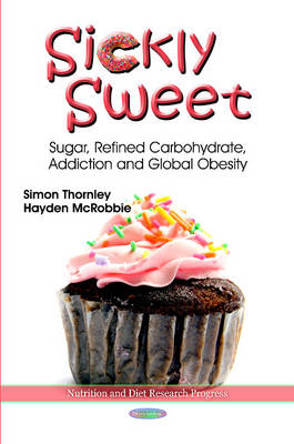 Sickly Sweet: Sugar, Refined Carbohydrate, Addiction & Global Obesity (Paperback)