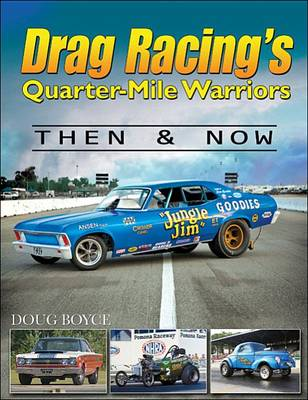 Drag Racing's Quarter-Mile Warriors Then and Now (Hardback)