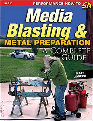 Media Blasting and Metal Preparation: A Complete Guide (Paperback)