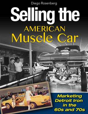 Selling the American Muscle Car: Marketing Detroit Iron in the 60s and 70s (Hardback)