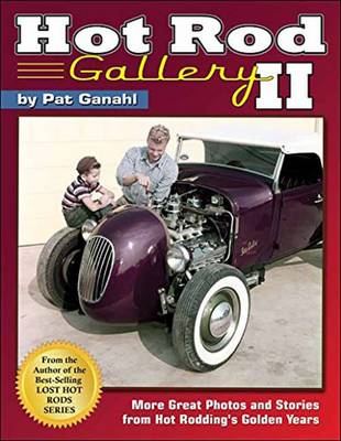 Hot Rod Gallery II: More Great Photos and Stories from Hot Rodding's Golden Years (Hardback)