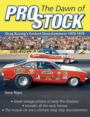 The Dawn of Pro Stock: Drag Racing's Fastest Doorslammers 1970-1979 (Paperback)