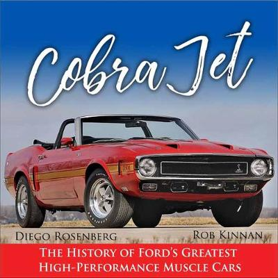 Cobra Jet: The History of Ford's Greatest High-Performance Muscle Cars (Hardback)