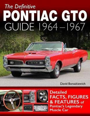 The Definitive Pontiac GTO Guide: 1964-1967 (Paperback)