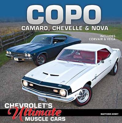 COPO Camaro, Chevelle and Nova: Chevrolet's Ultimate Muscle Cars (Hardback)