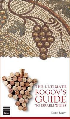 The Ultimate Guide to Rogov's Guide to Israeli Wine (Hardback)