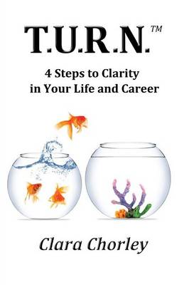 T.U.R.N.: 4 Steps to Clarity in Your Life and Career (Paperback)