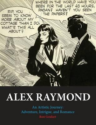 Alex Raymond: An Artistic Journey: Adventure, Intrigue and Romance (Hardback)