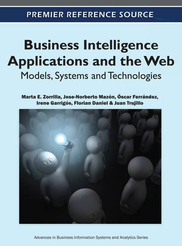 Business Intelligence Applications and the Web: Models, Systems and Technologies - Advances in Business Information Systems and Analytics (Hardback)