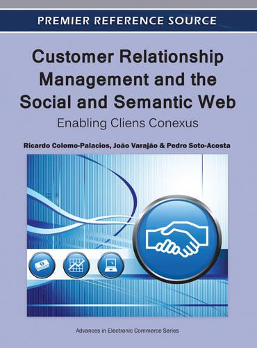 Customer Relationship Management and the Social and Semantic Web: Enabling Cliens Conexus - Advances in Electronic Commerce (Hardback)