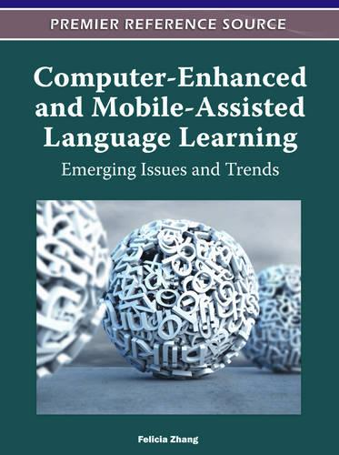 Computer-Enhanced and Mobile-Assisted Language Learning: Emerging Issues and Trends (Hardback)