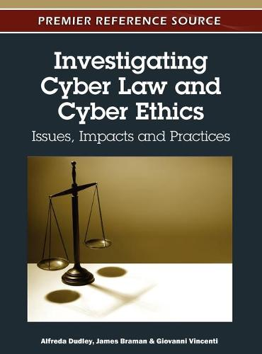 Investigating Cyber Law and Cyber Ethics: Issues, Impacts and Practices - Advances in Information Security, Privacy, and Ethics (Hardback)